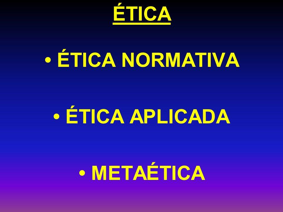 ÉTICA ÉTICA NORMATIVA ÉTICA APLICADA METAÉTICA