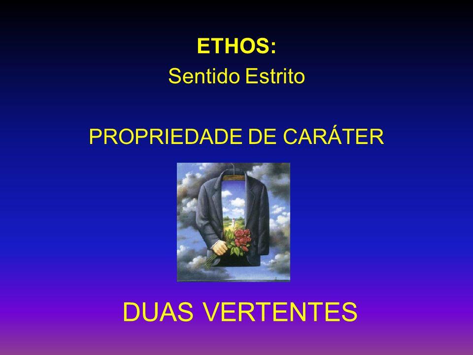 ETHOS: Sentido Estrito PROPRIEDADE DE CARÁTER DUAS VERTENTES