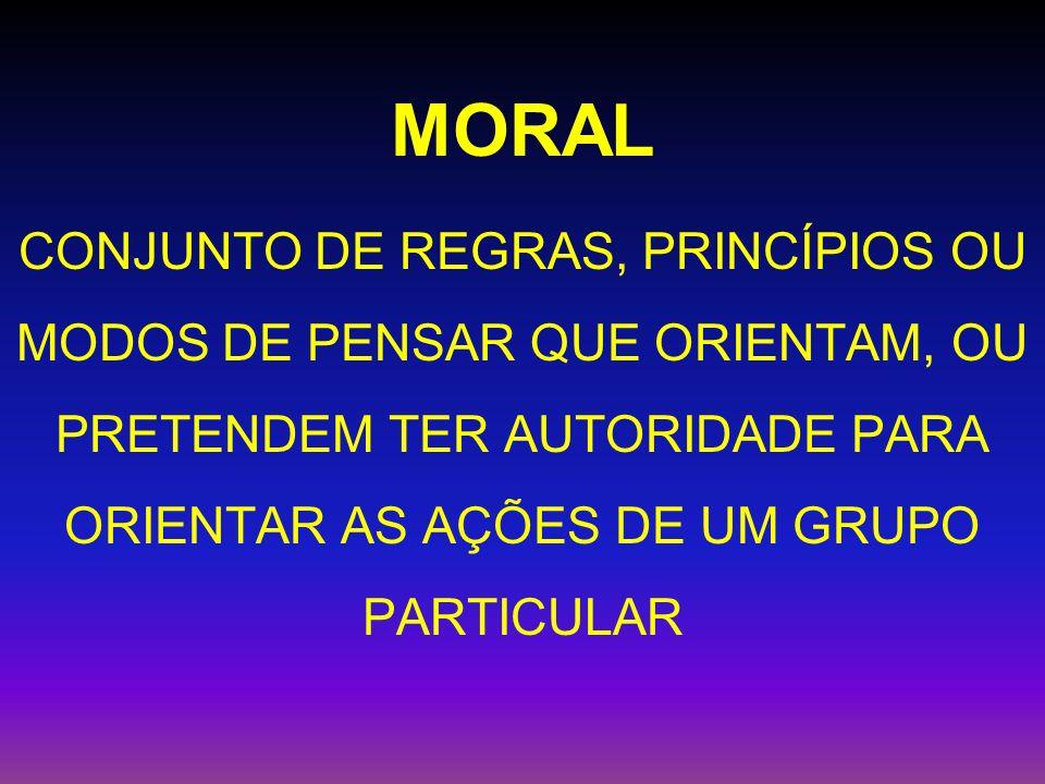 MORALIDADE É A ASSIMILAÇÃO, PELOS INDIVÍDUOS DO GRUPO, DO CONJUNTO DE REGRAS MORAIS, COMO FORMA DE GARANTIR O BEM-VIVER.