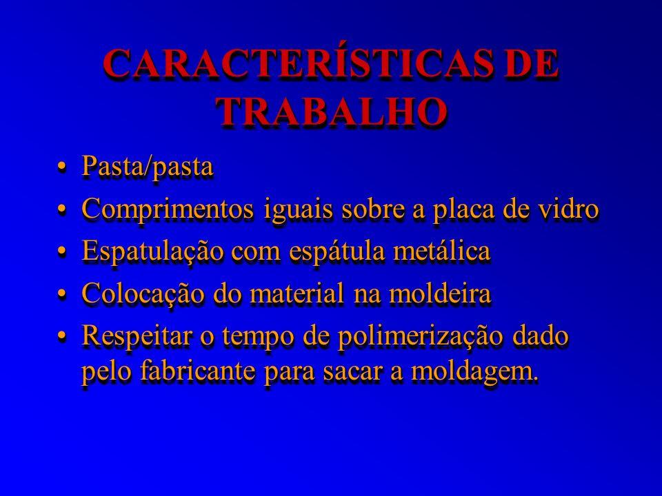 CARACTERÍSTICAS DE TRABALHO Pasta/pastaPasta/pasta Comprimentos iguais sobre a placa de vidroComprimentos iguais sobre a placa de vidro Espatulação co