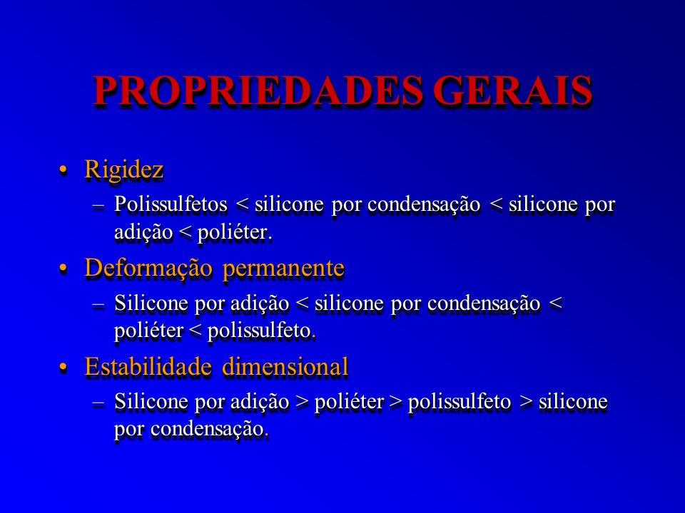 PROPRIEDADES GERAIS RigidezRigidez –Polissulfetos < silicone por condensação < silicone por adição < poliéter. Deformação permanenteDeformação permane