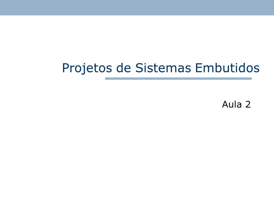 Projetos de Sistemas Embutidos Aula 2