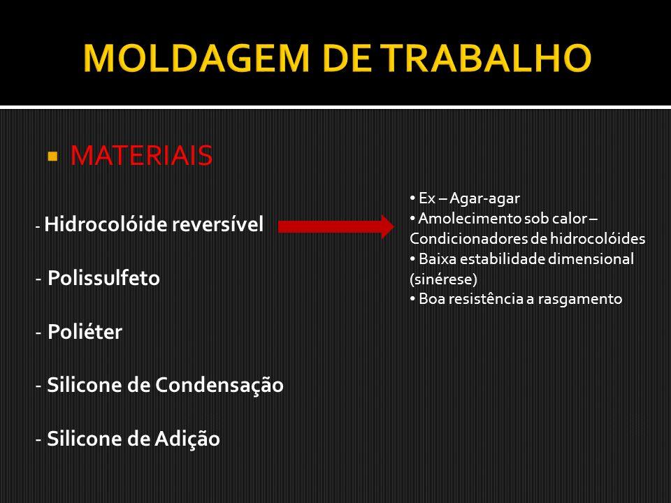 MATERIAIS - Hidrocolóide reversível - Polissulfeto - Poliéter - Silicone de Condensação - Silicone de Adição Ex – Agar-agar Amolecimento sob calor – C