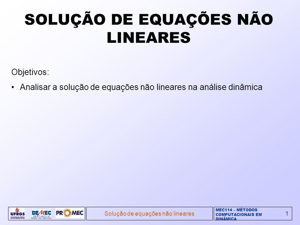 MEC114 – MÉTODOS COMPUTACIONAIS EM DINÂMICA DEPARTAMENTO DE ENGENHARIA MECÂNICA Solução de equações não lineares1 Objetivos: Analisar a solução de equ