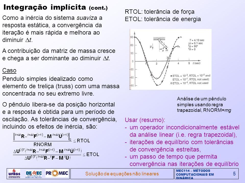 MEC114 – MÉTODOS COMPUTACIONAIS EM DINÂMICA DEPARTAMENTO DE ENGENHARIA MECÂNICA Solução de equações não lineares5 Integração implícita (cont.) Como a