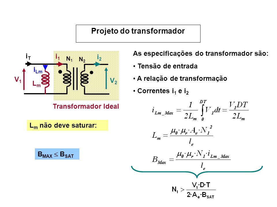 V1V1 V2V2 N1N1 N2N2 i1i1 i2i2 LmLm i Lm iTiT Transformador Ideal As especificações do transformador são: Tensão de entrada A relação de transformação