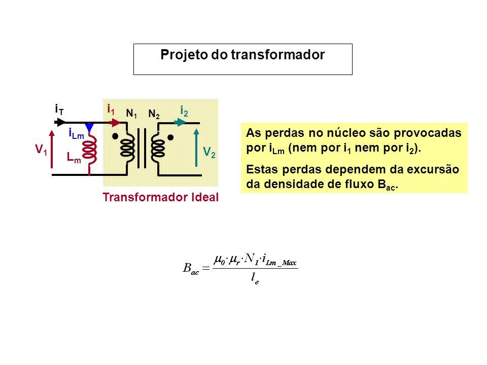 As perdas no núcleo são provocadas por i Lm (nem por i 1 nem por i 2 ). Estas perdas dependem da excursão da densidade de fluxo B ac. Projeto do trans