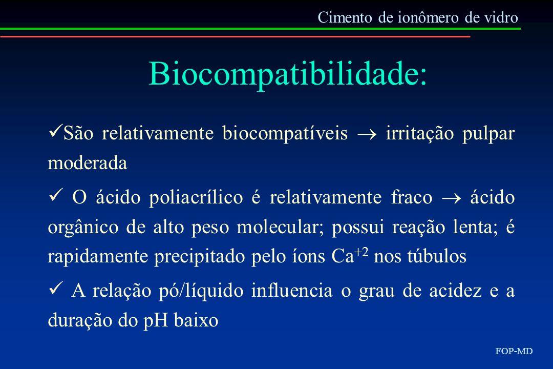 Cimento de ionômero de vidro FOP-MD Biocompatibilidade: São relativamente biocompatíveis irritação pulpar moderada O ácido poliacrílico é relativament