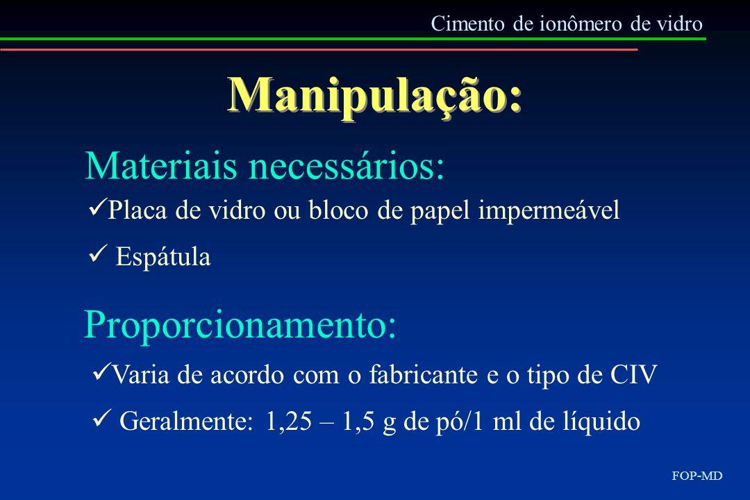 Manipulação: Cimento de ionômero de vidro FOP-MD Materiais necessários: Placa de vidro ou bloco de papel impermeável Espátula Proporcionamento: Varia