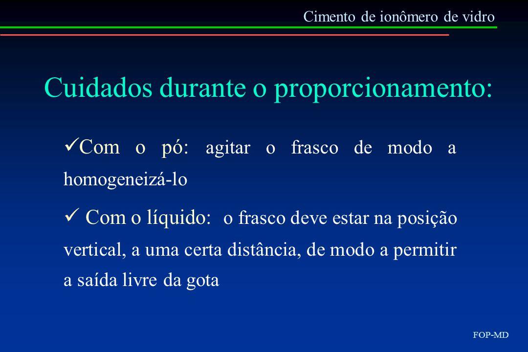 Cimento de ionômero de vidro FOP-MD Cuidados durante o proporcionamento: Com o pó: agitar o frasco de modo a homogeneizá-lo Com o líquido: o frasco de
