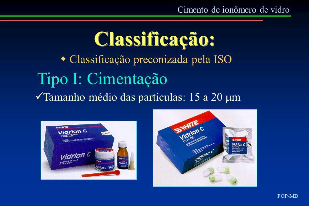 Classificação: Cimento de ionômero de vidro FOP-MD Tipo I: Cimentação Tamanho médio das partículas: 15 a 20 m Classificação preconizada pela ISO
