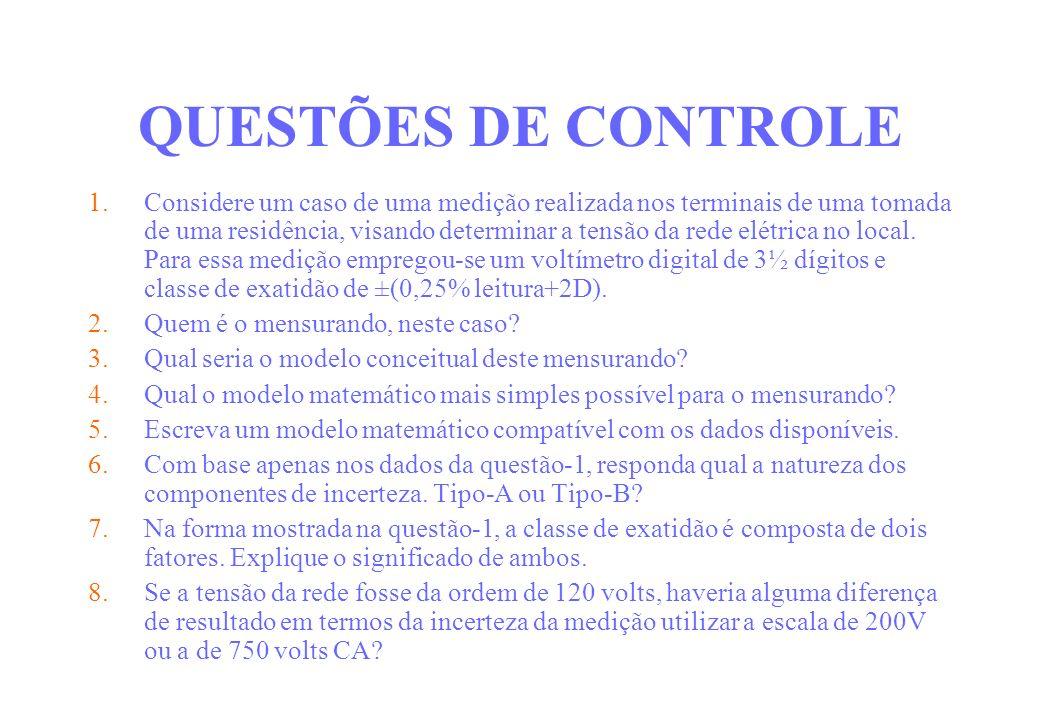 QUESTÕES DE CONTROLE 1.Considere um caso de uma medição realizada nos terminais de uma tomada de uma residência, visando determinar a tensão da rede e