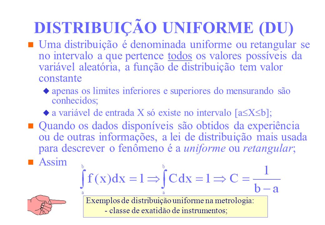 DISTRIBUIÇÃO UNIFORME (DU) Uma distribuição é denominada uniforme ou retangular se no intervalo a que pertence todos os valores possíveis da variável