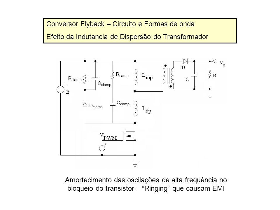 Conversor Flyback – Circuito e Formas de onda Efeito da Indutancia de Dispersão do Transformador Amortecimento das oscilações de alta freqüência no bl