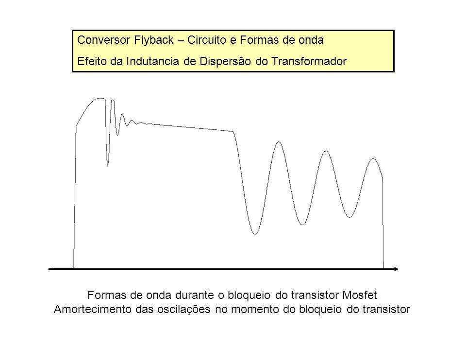 Conversor Flyback – Circuito e Formas de onda Efeito da Indutancia de Dispersão do Transformador Conversor Flyback – Circuito e Formas de onda Efeito