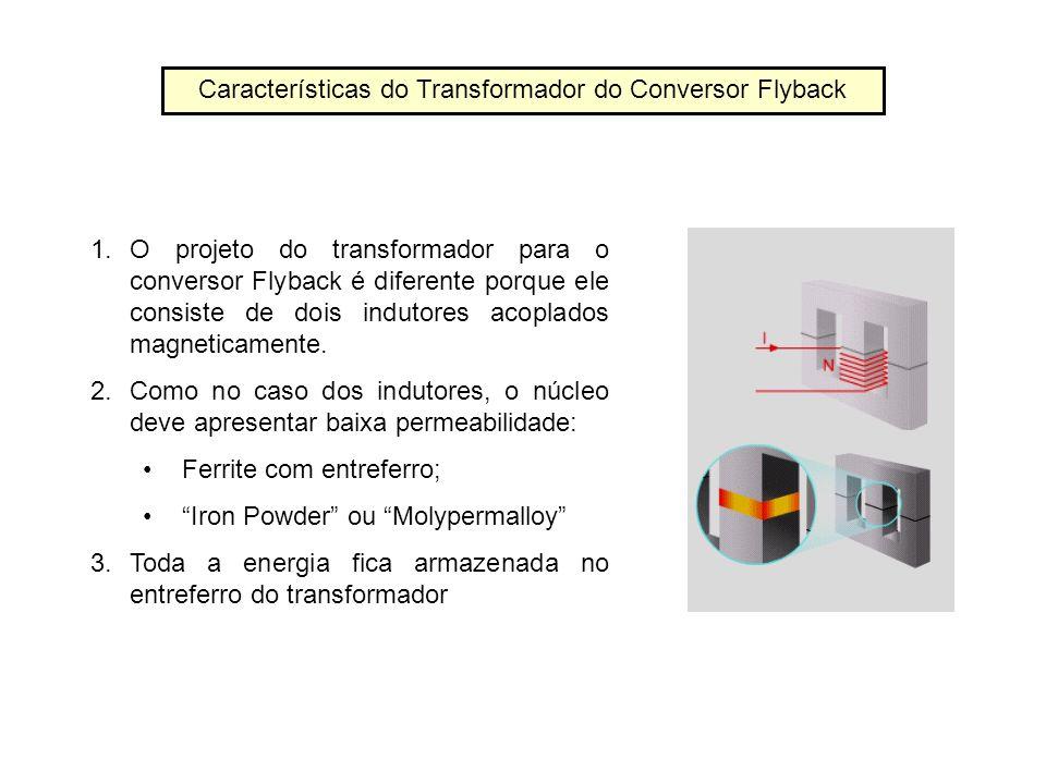Características do Transformador do Conversor Flyback 1.O projeto do transformador para o conversor Flyback é diferente porque ele consiste de dois in