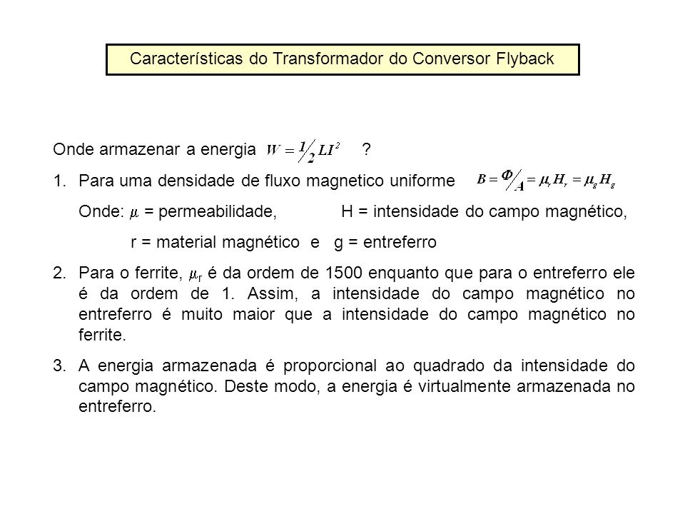 Características do Transformador do Conversor Flyback Onde armazenar a energia ? 1.Para uma densidade de fluxo magnetico uniforme Onde: = permeabilida
