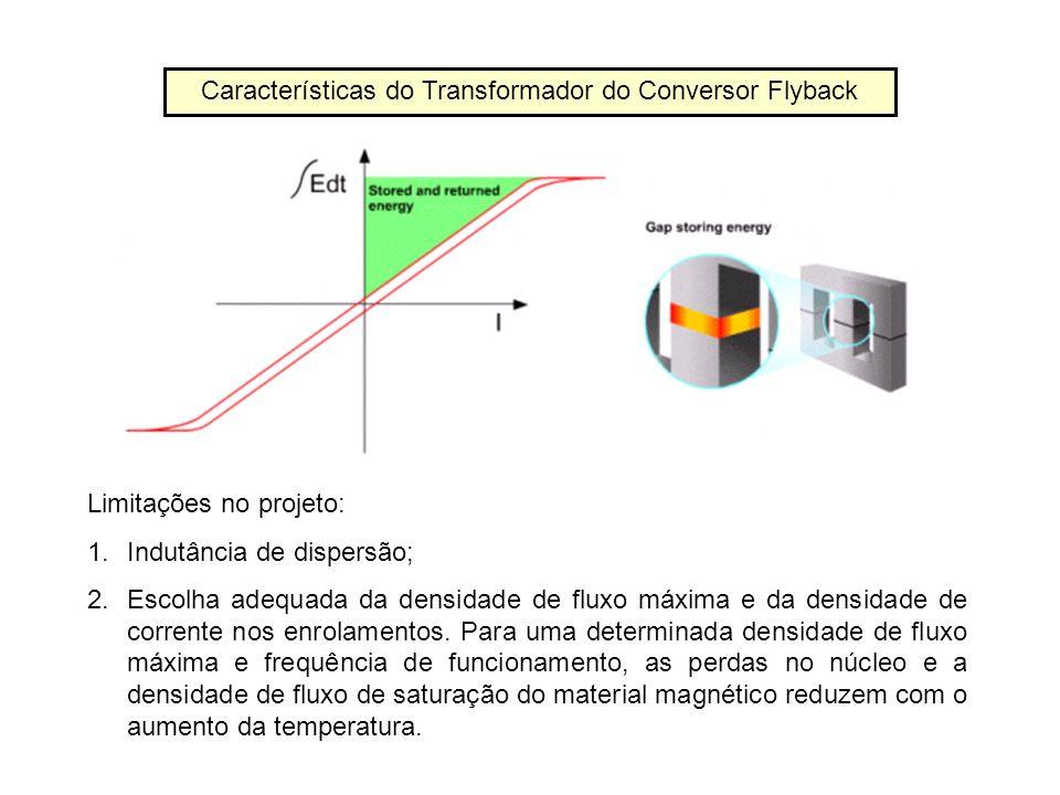 Limitações no projeto: 1.Indutância de dispersão; 2.Escolha adequada da densidade de fluxo máxima e da densidade de corrente nos enrolamentos. Para um