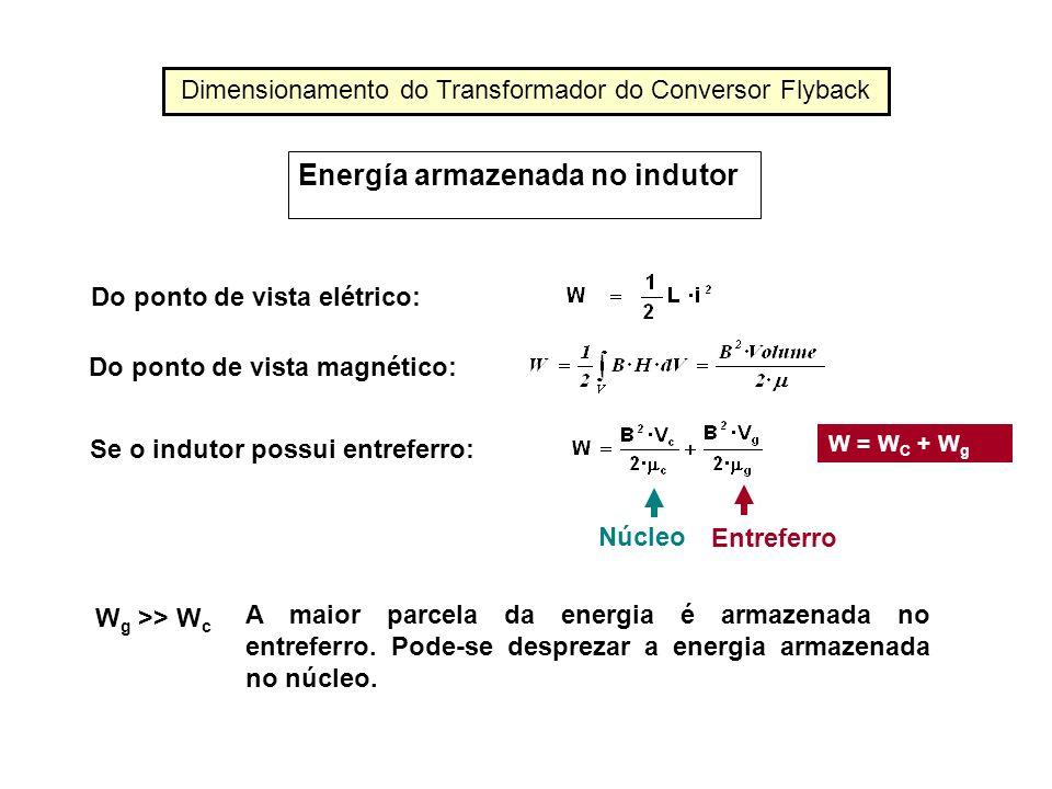 Energía armazenada no indutor Do ponto de vista elétrico: Do ponto de vista magnético: Se o indutor possui entreferro: Núcleo Entreferro W = W C + W g