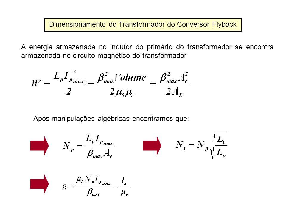 A energia armazenada no indutor do primário do transformador se encontra armazenada no circuito magnético do transformador Após manipulações algébrica