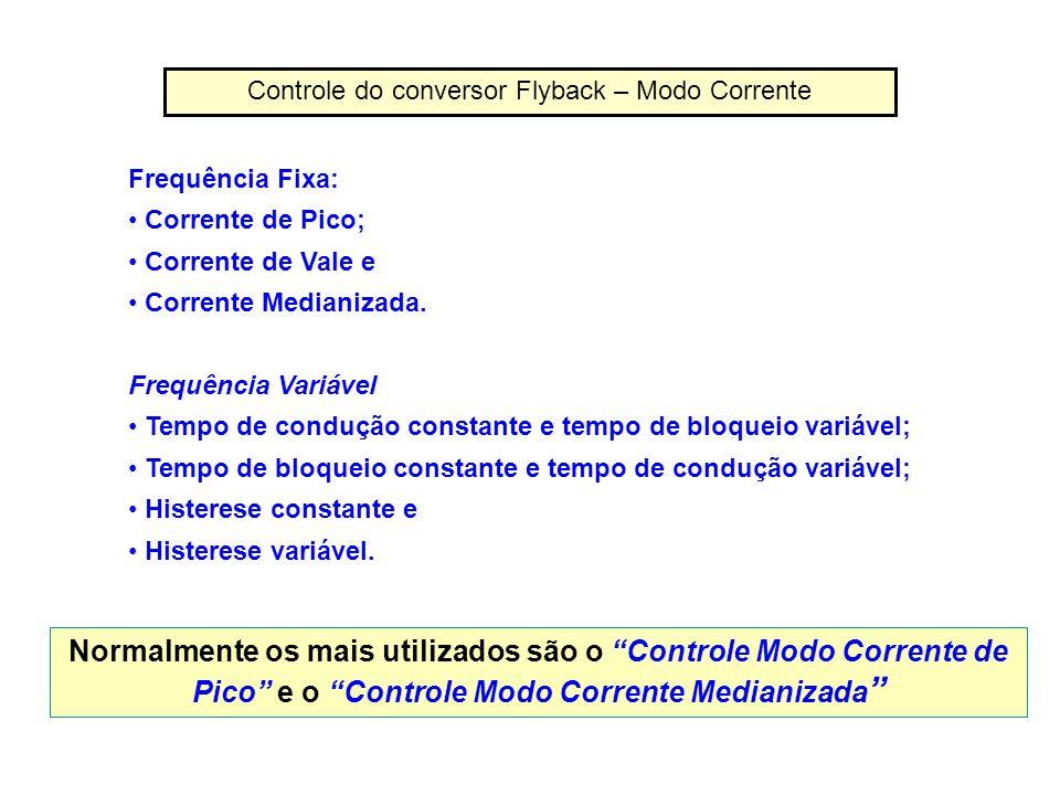 Frequência Fixa: Corrente de Pico; Corrente de Vale e Corrente Medianizada. Frequência Variável Tempo de condução constante e tempo de bloqueio variáv