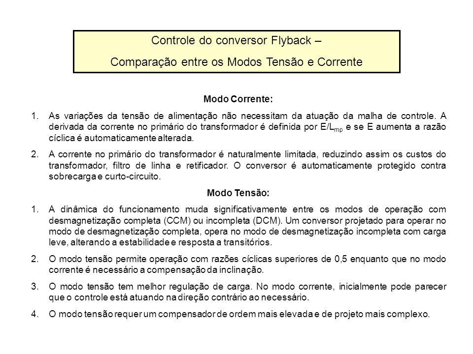 Controle do conversor Flyback – Comparação entre os Modos Tensão e Corrente Modo Corrente: 1.As variações da tensão de alimentação não necessitam da a