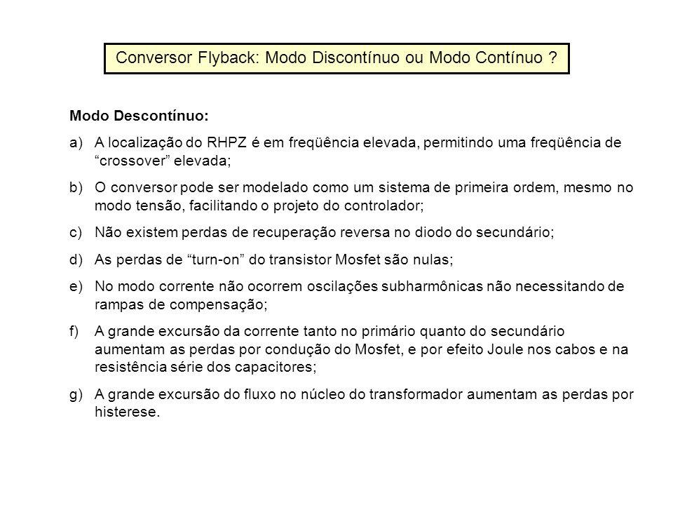 Conversor Flyback: Modo Discontínuo ou Modo Contínuo ? Modo Descontínuo: a)A localização do RHPZ é em freqüência elevada, permitindo uma freqüência de