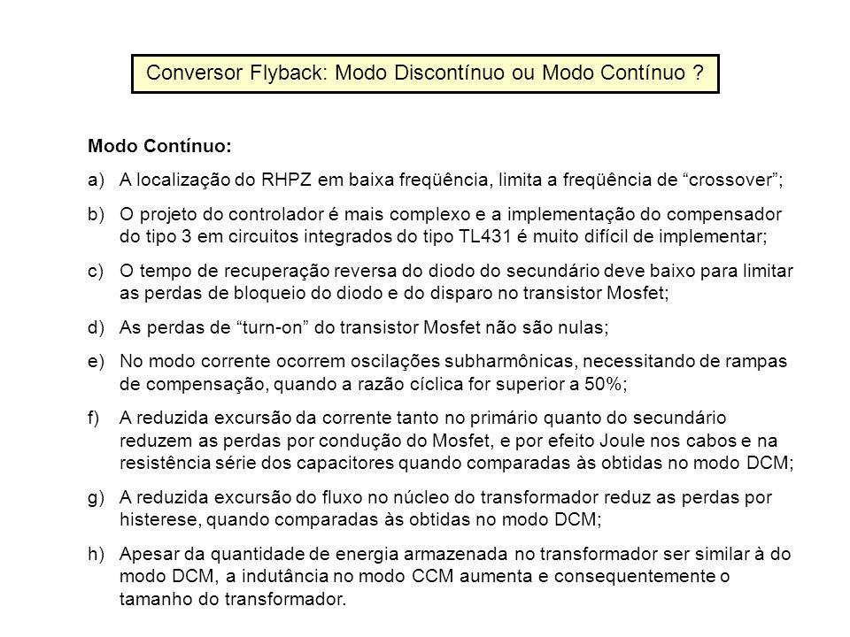 Conversor Flyback: Modo Discontínuo ou Modo Contínuo ? Modo Contínuo: a)A localização do RHPZ em baixa freqüência, limita a freqüência de crossover; b