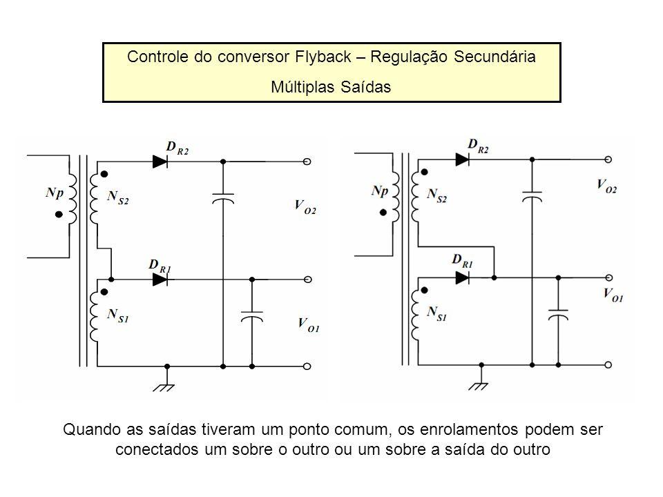 Controle do conversor Flyback – Regulação Secundária Múltiplas Saídas Quando as saídas tiveram um ponto comum, os enrolamentos podem ser conectados um
