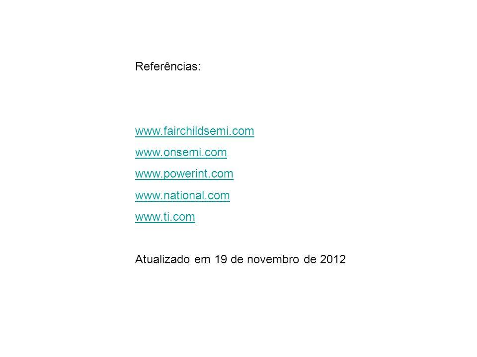 Referências: www.fairchildsemi.com www.onsemi.com www.powerint.com www.national.com www.ti.com Atualizado em 19 de novembro de 2012
