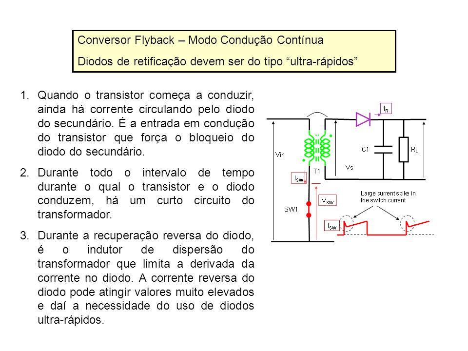 Conversor Flyback – Modo Condução Contínua Diodos de retificação devem ser do tipo ultra-rápidos 1.Quando o transistor começa a conduzir, ainda há cor