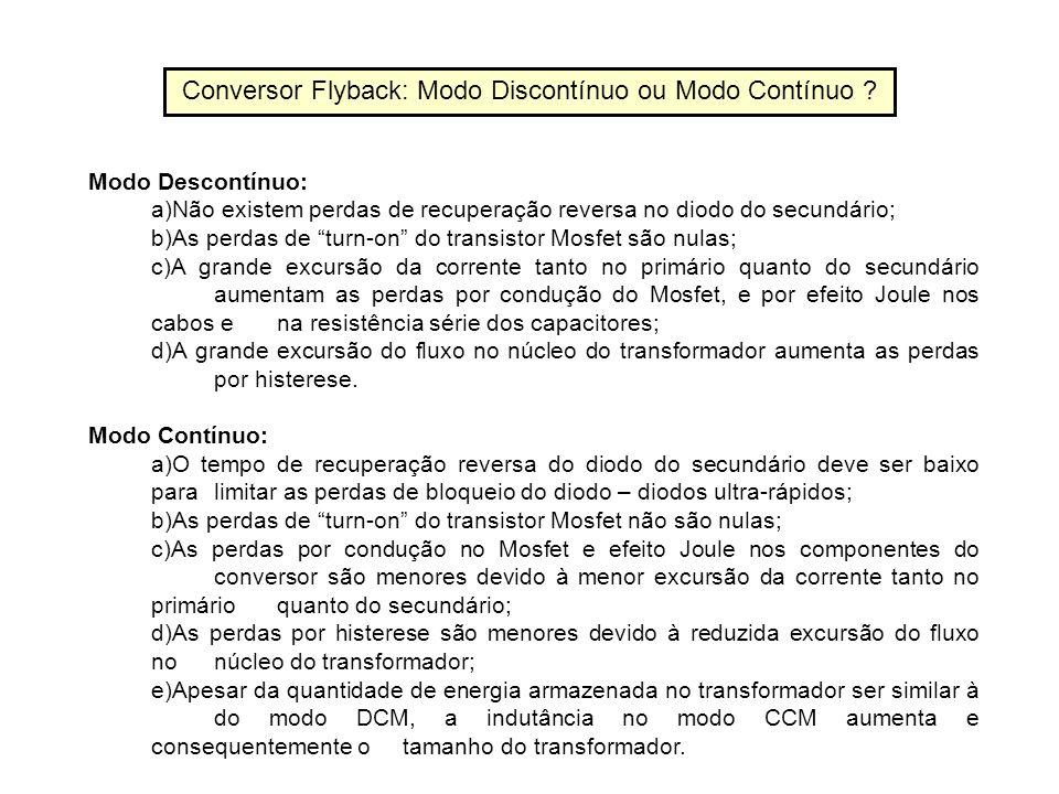 Conversor Flyback: Modo Discontínuo ou Modo Contínuo ? Modo Descontínuo: a)Não existem perdas de recuperação reversa no diodo do secundário; b)As perd