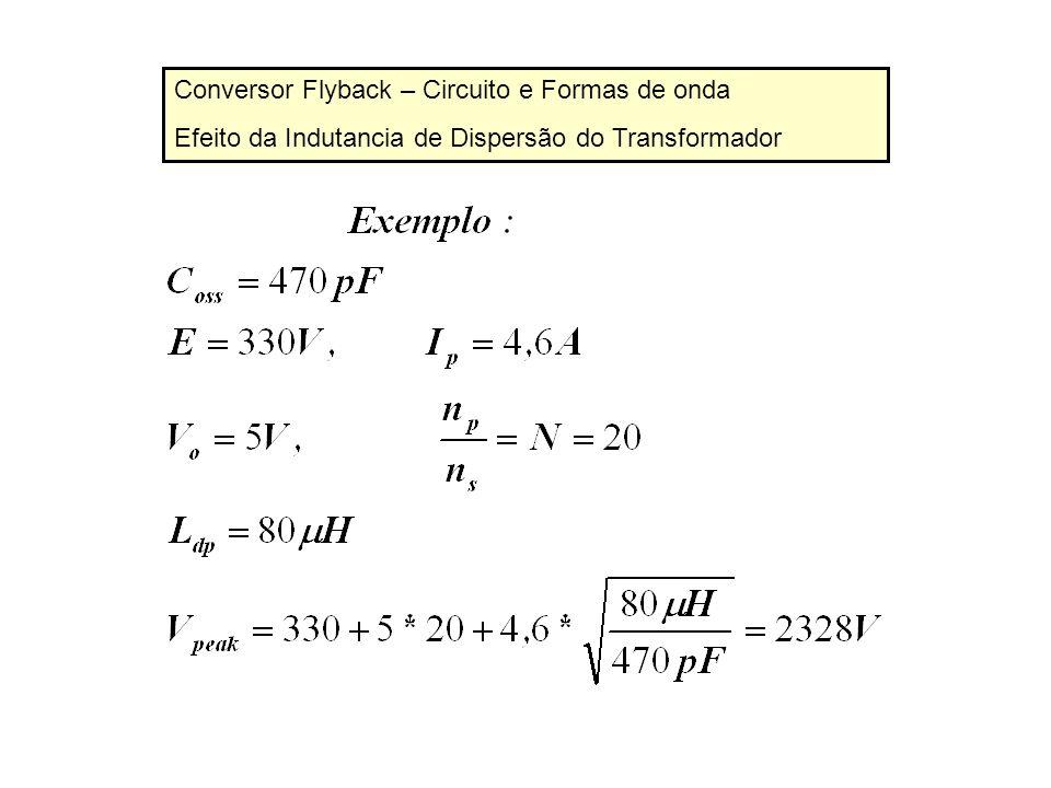 Conversor Flyback – Circuito e Formas de onda Efeito da Indutancia de Dispersão do Transformador Formas de onda durante o bloqueio do transistor Mosfet Grampeamento por efeito Avalanche do transistor