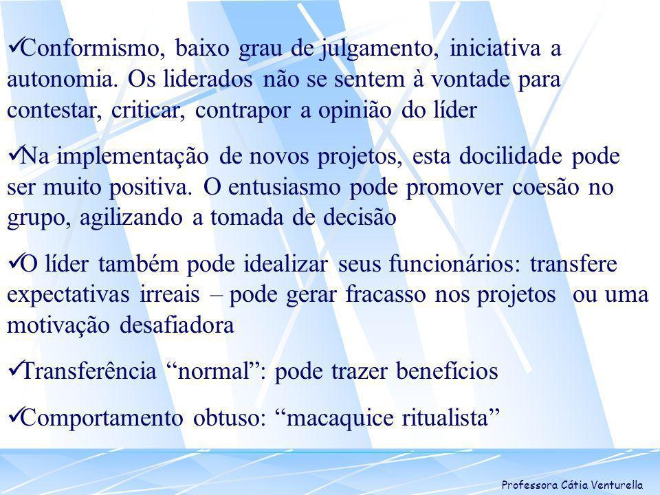 Professora Cátia Venturella Conformismo, baixo grau de julgamento, iniciativa a autonomia. Os liderados não se sentem à vontade para contestar, critic