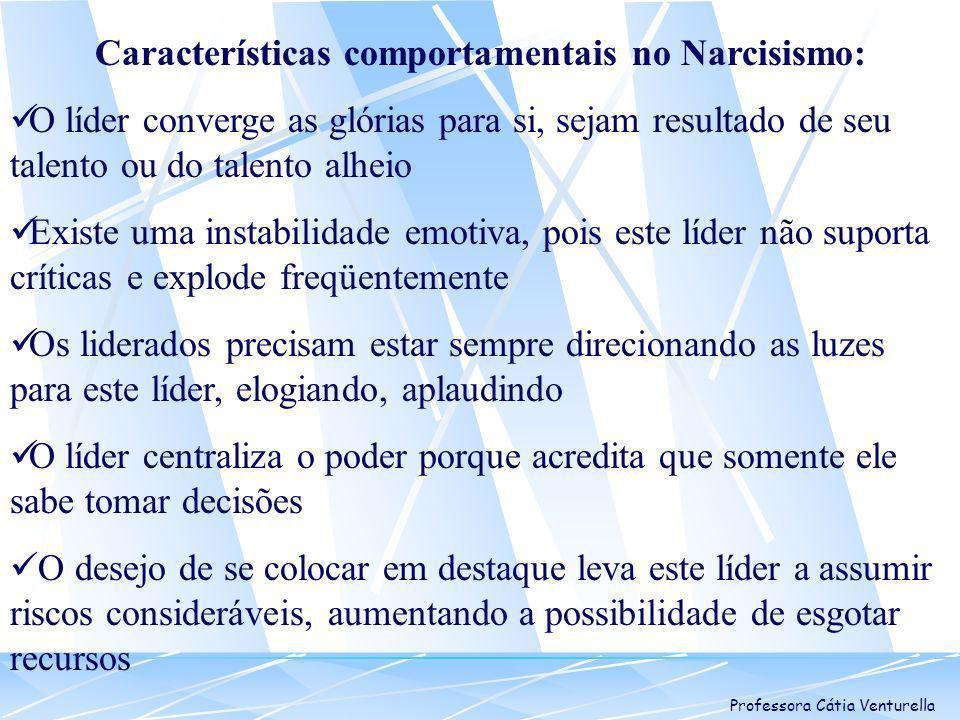 Professora Cátia Venturella Características comportamentais no Narcisismo: O líder converge as glórias para si, sejam resultado de seu talento ou do t