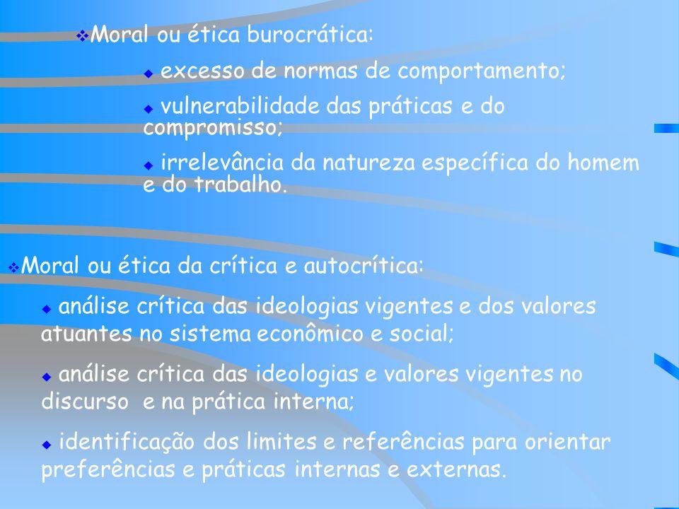 Moral ou ética burocrática: excesso de normas de comportamento; vulnerabilidade das práticas e do compromisso; irrelevância da natureza específica do homem e do trabalho.