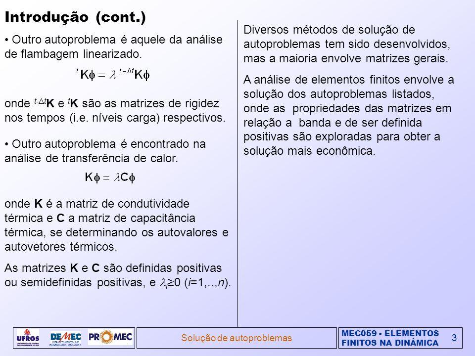 MEC059 - ELEMENTOS FINITOS NA DINÂMICA DEPARTAMENTO DE ENGENHARIA MECÂNICA Solução de autoproblemas4 Fundamentos na solução de autoproblemas Propriedades dos autovetores Cada autopar ( i, i ) satisfaz o problema, Definido o vetor i M i e usado como vetor de carga R na eq.