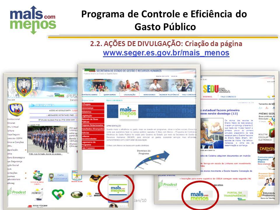 Jan/10 2.2. AÇÕES DE DIVULGAÇÃO: Criação da página www.seger.es.gov.br/mais_menos Programa de Controle e Eficiência do Gasto Público