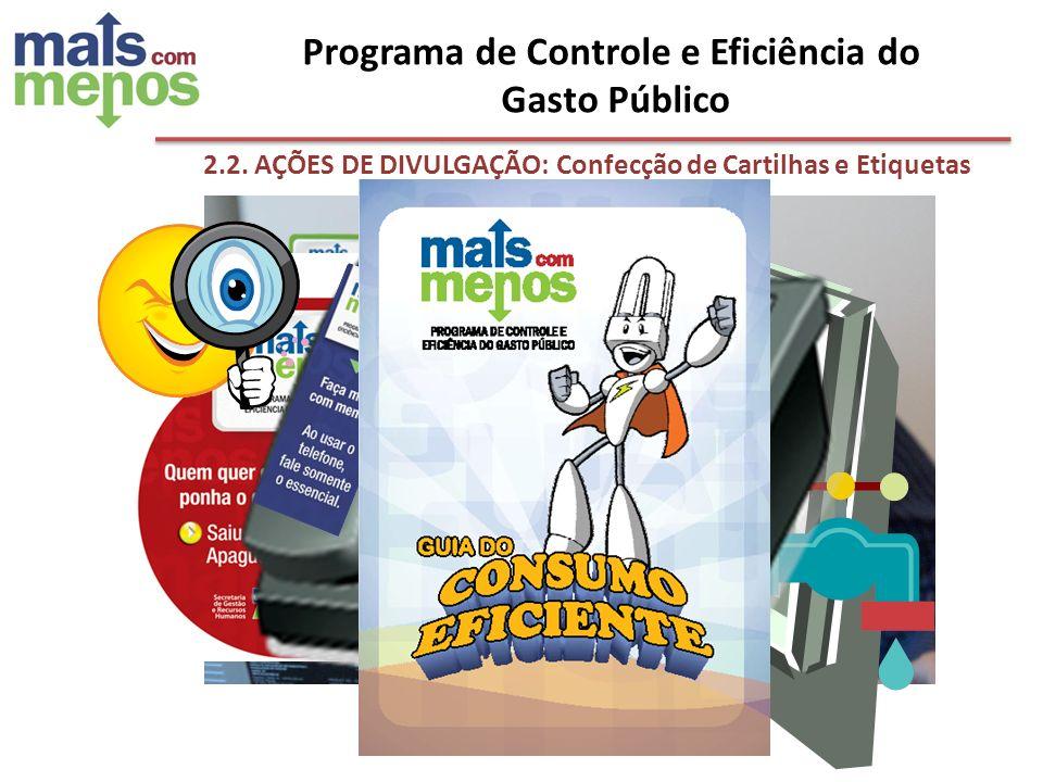 2.2. AÇÕES DE DIVULGAÇÃO: Confecção de Cartilhas e Etiquetas Adesivas Programa de Controle e Eficiência do Gasto Público