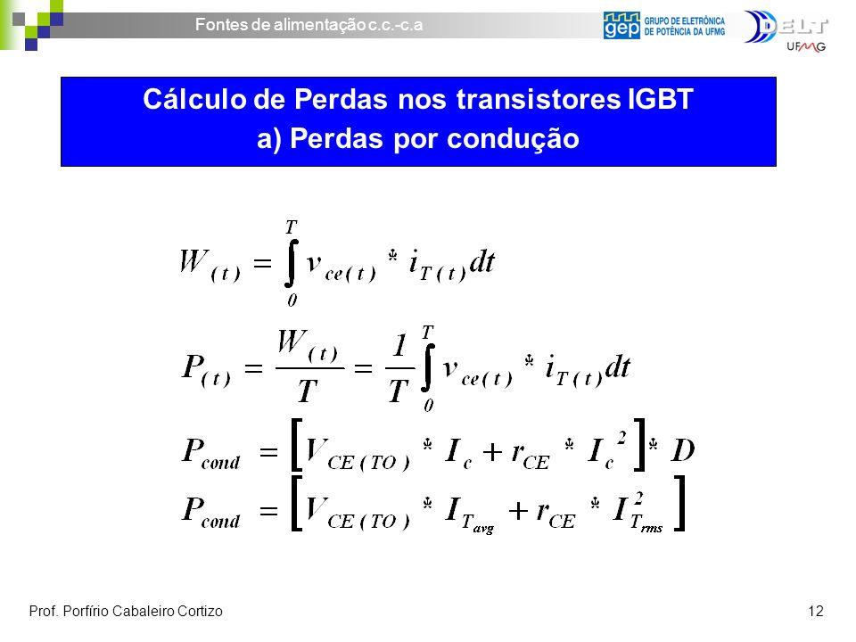 Fontes de alimentação c.c.-c.a Prof. Porfírio Cabaleiro Cortizo 12 Cálculo de Perdas nos transistores IGBT a) Perdas por condução