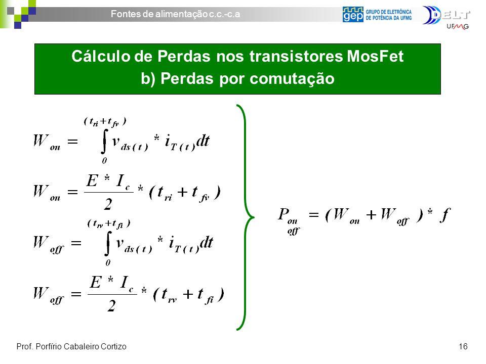 Fontes de alimentação c.c.-c.a Prof. Porfírio Cabaleiro Cortizo 16 Cálculo de Perdas nos transistores MosFet b) Perdas por comutação