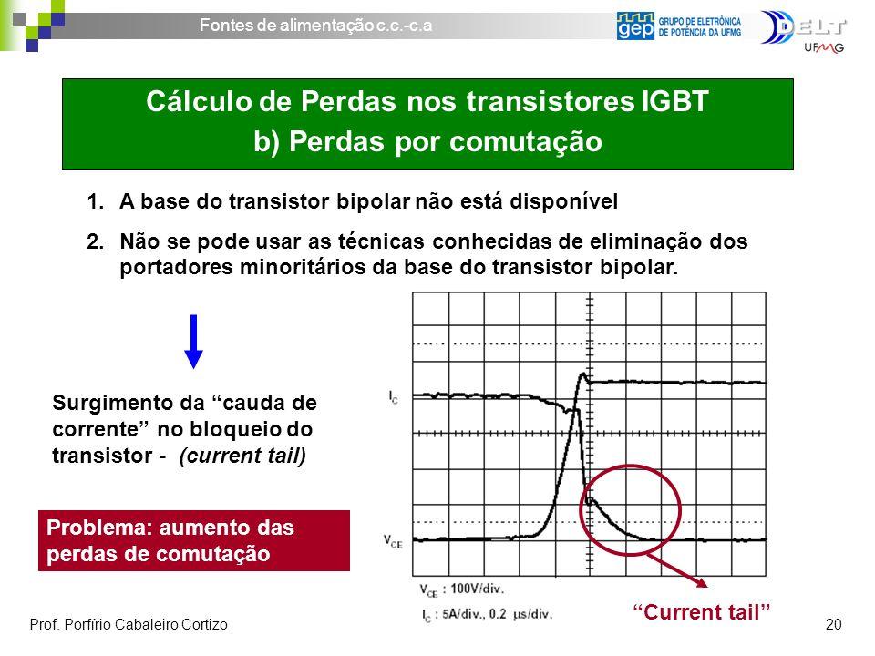 Fontes de alimentação c.c.-c.a Prof. Porfírio Cabaleiro Cortizo 20 Current tail 1.A base do transistor bipolar não está disponível 2.Não se pode usar