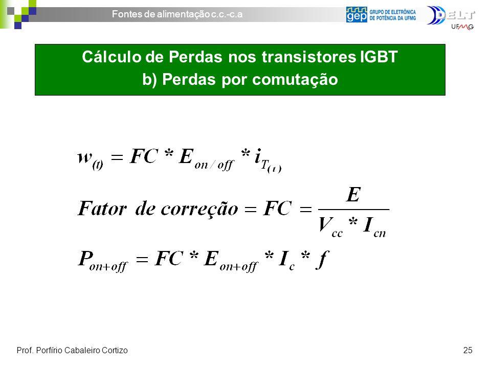 Fontes de alimentação c.c.-c.a Prof. Porfírio Cabaleiro Cortizo 25 Cálculo de Perdas nos transistores IGBT b) Perdas por comutação