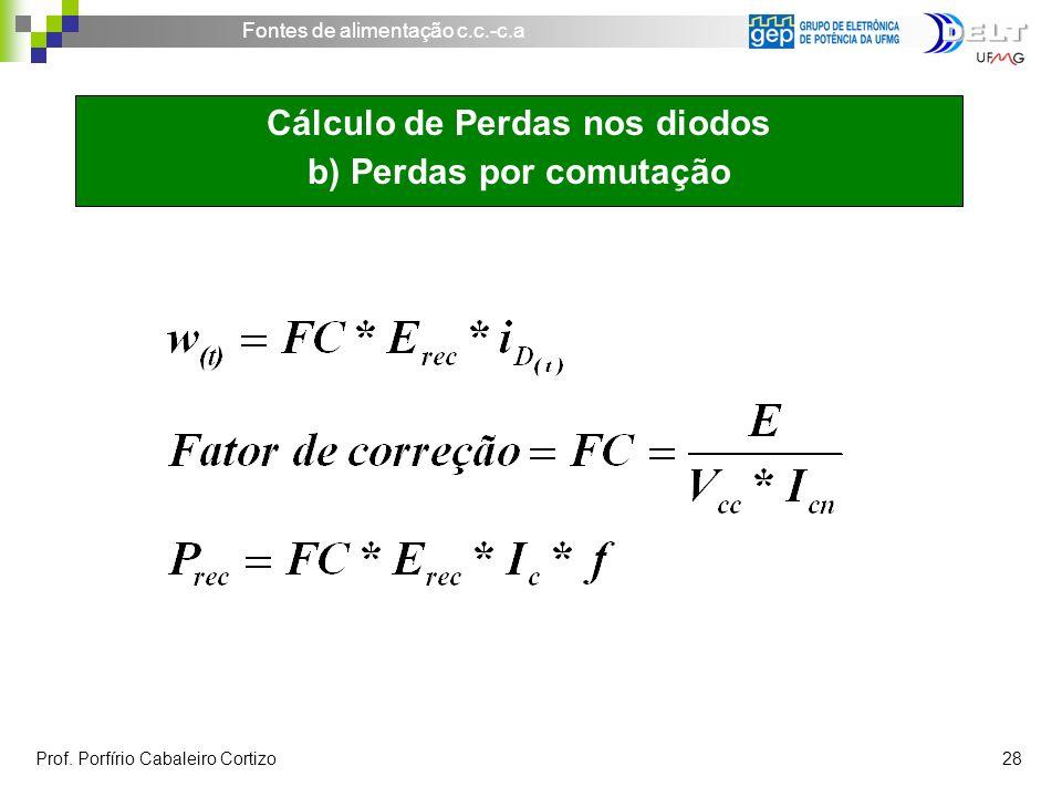 Fontes de alimentação c.c.-c.a Prof. Porfírio Cabaleiro Cortizo 28 Cálculo de Perdas nos diodos b) Perdas por comutação