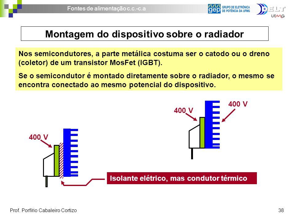 Fontes de alimentação c.c.-c.a Prof. Porfírio Cabaleiro Cortizo 38 Nos semicondutores, a parte metálica costuma ser o catodo ou o dreno (coletor) de u