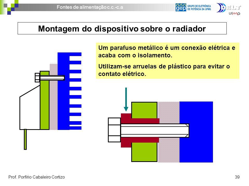 Fontes de alimentação c.c.-c.a Prof. Porfírio Cabaleiro Cortizo 39 Um parafuso metálico é um conexão elétrica e acaba com o isolamento. Utilizam-se ar