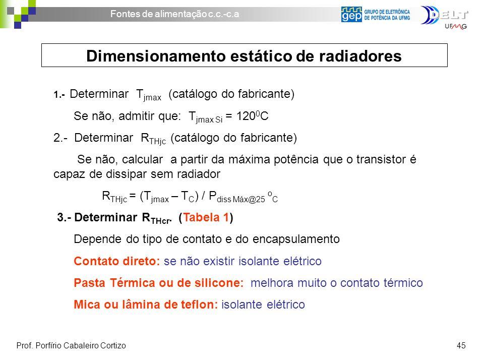 Fontes de alimentação c.c.-c.a Prof. Porfírio Cabaleiro Cortizo 45 Dimensionamento estático de radiadores 1.- Determinar T jmax (catálogo do fabricant