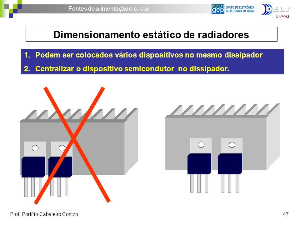 Fontes de alimentação c.c.-c.a Prof. Porfírio Cabaleiro Cortizo 47 Dimensionamento estático de radiadores 1.Podem ser colocados vários dispositivos no