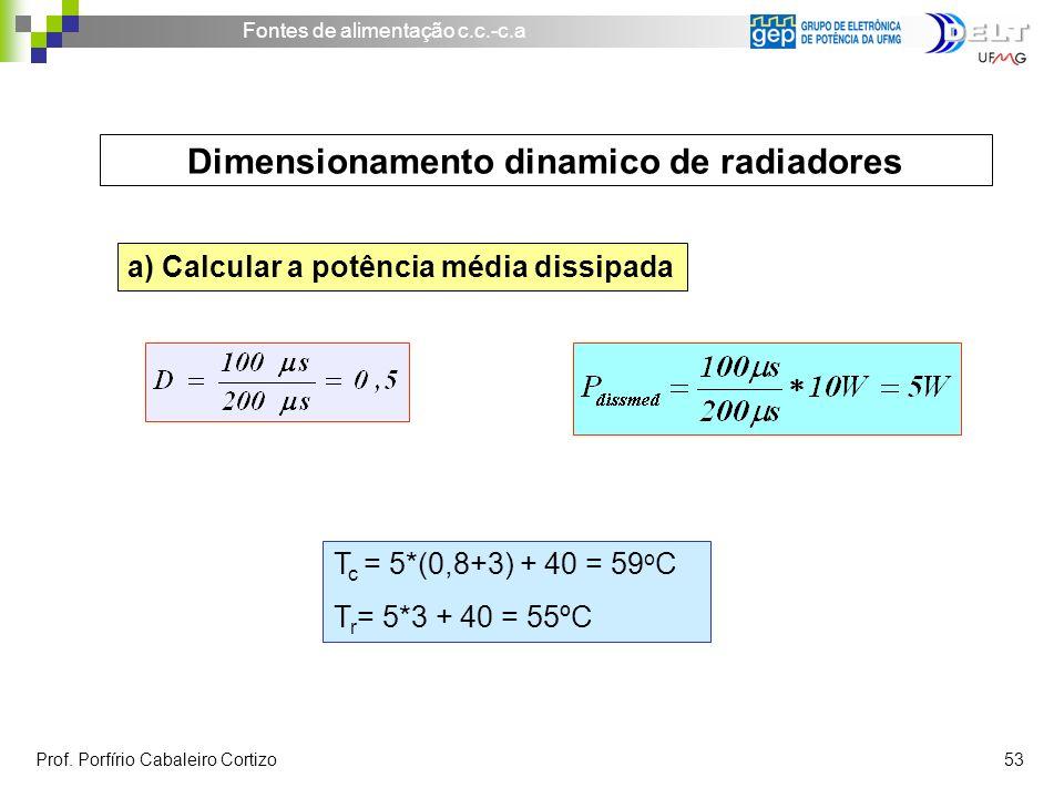 Fontes de alimentação c.c.-c.a Prof. Porfírio Cabaleiro Cortizo 53 a) Calcular a potência média dissipada T c = 5*(0,8+3) + 40 = 59 o C T r = 5*3 + 40