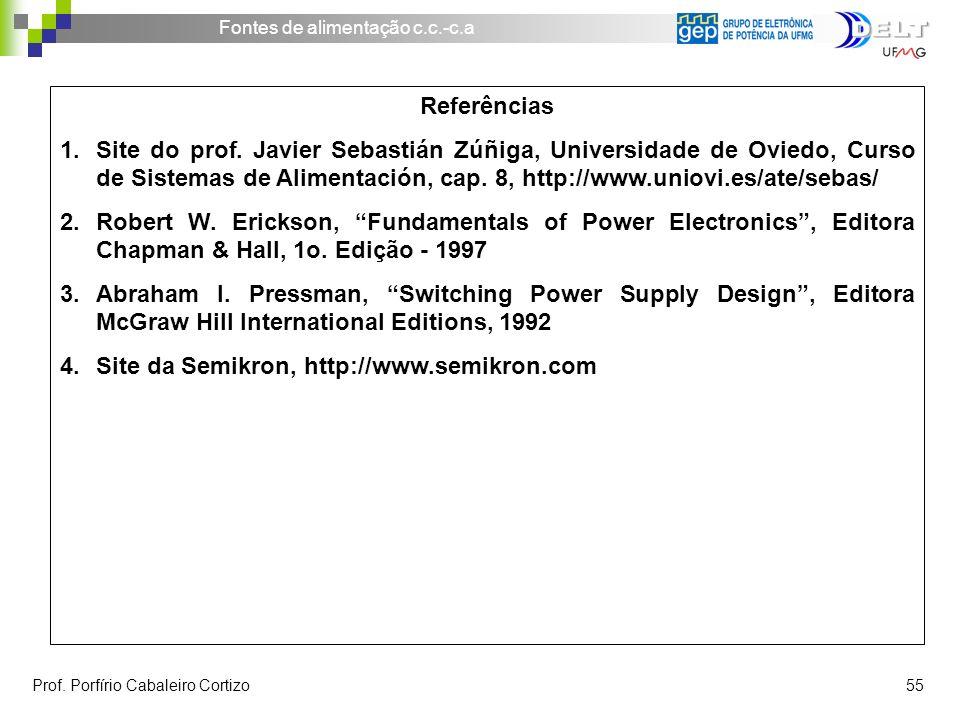 Fontes de alimentação c.c.-c.a Prof. Porfírio Cabaleiro Cortizo 55 Referências 1.Site do prof. Javier Sebastián Zúñiga, Universidade de Oviedo, Curso